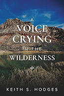 A Voice Crying in the Wilderness: The Incredible Life & Ministry of John the Baptist