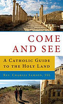Come and See a Catholic GD to the Holy Land: A Catholic Guide to the Holy Land