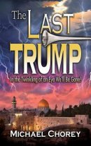 The Last Trump: In the Twinkling of an Eye We''ll Be Gone!