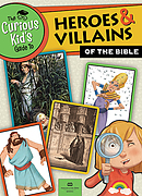 Curious Kid's Guide to Heroes and Villians of the Bible