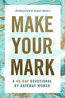 Make Your Mark: A 40-Day Devotional by Gateway Women