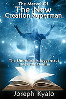 The Marvel of the New Creation Superman: The Unordinary Juggernaut That Is the Christian