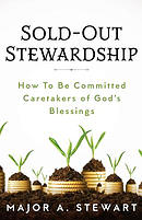 Sold-Out Stewardship: How to Be Committed Caretakers of God's Blessings