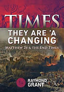 Times - They Are 'a Changing: Matthew 24 & the End Times