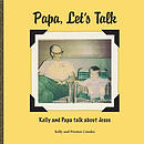 Papa, Let's Talk: Kelly and Papa Talk about Jesus