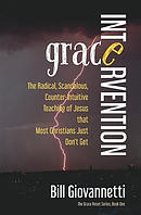 Grace Intervention: The Radical, Scandalous, Counter-Intuitive Teaching of Jesus that Most Christians Just Don't Get