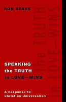Speaking the Truth in Love - Wins: A Response to Christian Universalism