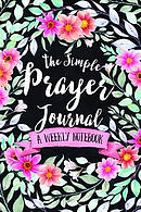 The Simple Prayer Journal: A Weekly Notebook