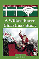 A Wilkes-Barre Christmas Story: A Wonderful Town Makes Christmas All the Better