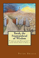Torah, the Fountainhead of Wisdom: Walking in the Way of Christ and the Apostles Study Guide Series, Part 1, Book 5