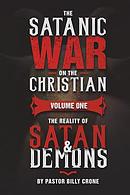 The Satanic War on the Christian Vol.1 The Reality of Satan & Demons