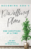 Becoming God's Dwelling Place: One Scripture at a Time
