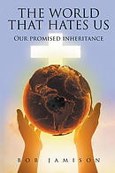 The World That Hates Us: Our Promised Inheritance