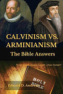 Calvinism vs. Arminianism: The Bible Answers