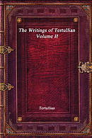 The Writings of Tertullian - Volume II