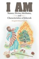 I Am: Names, Divine Attributes, and Characteristics of Jehovah