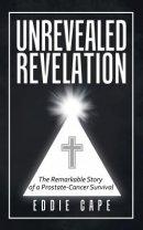 Unrevealed Revelation: A Remarkable Story of Prostate-Cancer Survival