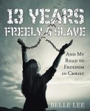 13 Years Freely a Slave: And My Road to Freedom in Christ