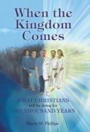 When the Kingdom Comes: What Christians Will Be Doing for One Thousand Years