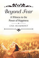Beyond Fear: A Witness to the Power of Happiness