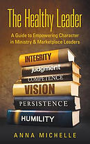 The Healthy Leader: A Guide to Empowering Character in Ministry & Marketplace Leaders