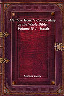 Matthew Henry's Commentary on the Whole Bible: Volume IV-I - Isaiah