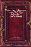 Matthew Henry's Commentary on the Whole Bible: Volume IV-IV - Joel to Malachi