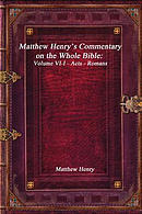 Matthew Henry's Commentary on the Whole Bible: Volume VI-I - Acts - Romans