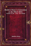 Matthew Henry's Commentary on the Whole Bible: Volume VI-III - Titus - Revelation