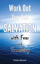 Work Out Your Own Salvation with Fear and Trembling: The Bible Way to Eternal Life