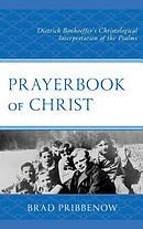 Prayerbook of Christ: Dietrich Bonhoeffer's Christological Interpretation of the Psalms