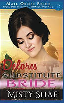 Delores - Substitute Bride: Mail Order Bride Historical Romance