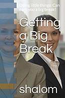 Getting a Big Break: Doing Little Things: Can Earn You a Big Break!