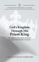 God's Kingdom through HIs Priest-King: An Analysis of the Book of Samuel in Light of the Davidic Covenant