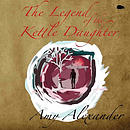 The Legend of the Kettle Daughter