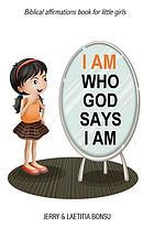 I Am Who God Says I Am: Biblical Affirmations Book for Little Girls