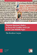 Thomas Aquinas\'s Relics as Focus for Conflict and Cult in the Late Middle Ages: The Restless Corpse