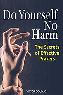 Do Yourself No Harm: The Secrets of Effective Prayers