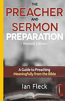 The Preacher and Sermon Preparation: A Guide to Preaching Meaningfully from the Bible