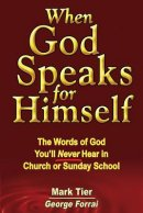 When God Speaks for Himself: The Words of God You'll NEVER Hear in Church or Sunday School