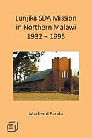 Lunjika Sda Mission in Northern Malawi 1932 - 1995