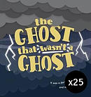 The Ghost That Wasn't a Ghost Pack of 25