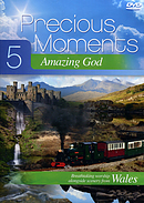 Precious Moments DVD vol 5: Amazing God: Scenic footage from Wales