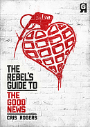 The Rebel's Guide to The Good News