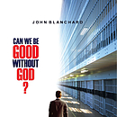 Can We Be Good Without God? a talk by Dr John Blanchard