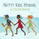 Getty Kids Hymnal: In Christ Alone