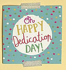 Oh Happy Dedication Day Single Card