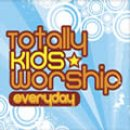 Everyday : Totally Kids Worship