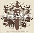 Best Instrumental Worship Album Ever : 50 Beautifully Composed Instrumental