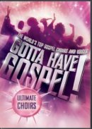 Gotta Have Gospel Ultimate Choirs DVD